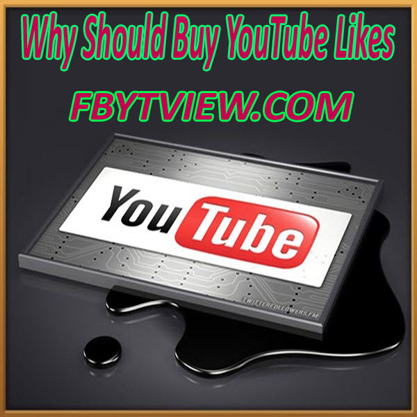 why should Buy YouTube likes